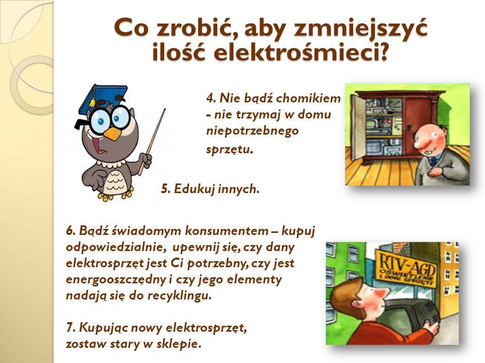 4.Nie bądź chomikiem - nie trzymaj w domu niepotrzebnego sprzętu.