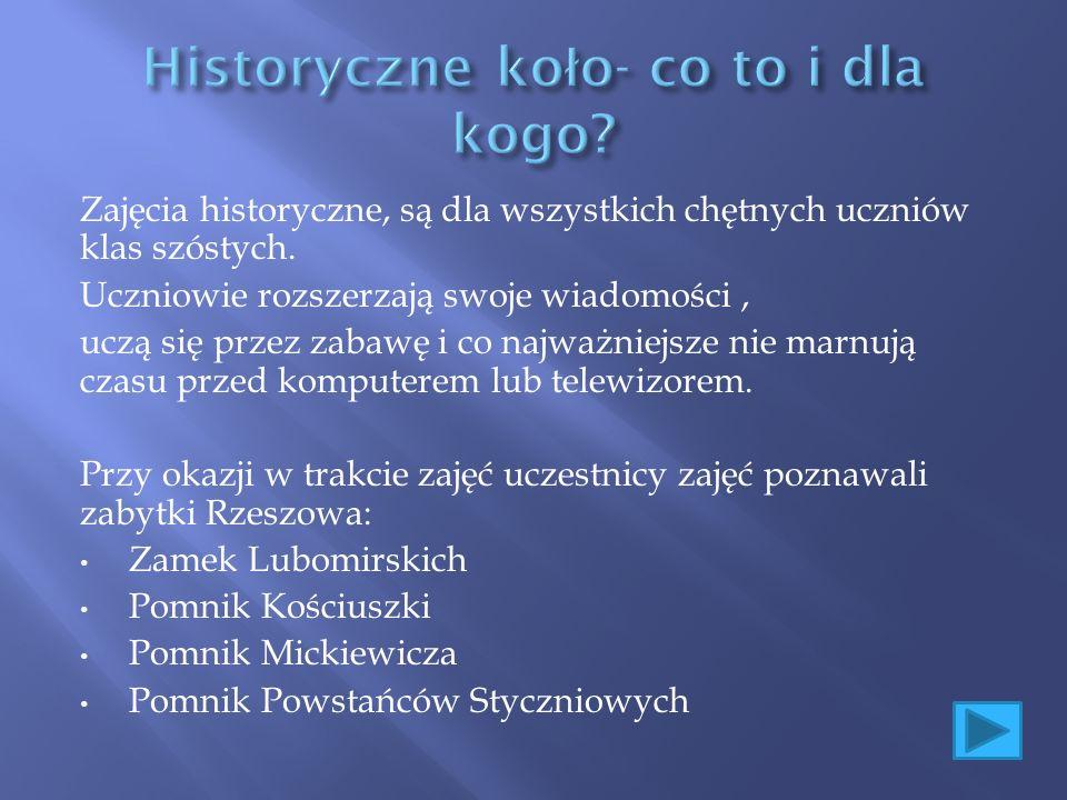 Zajęcia historyczne, są dla wszystkich chętnych uczniów klas szóstych.