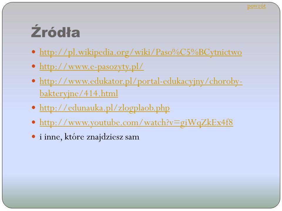 Źródła http://pl.wikipedia.org/wiki/Paso%C5%BCytnictwo http://www.e-pasozyty.pl/ http://www.edukator.pl/portal-edukacyjny/choroby- bakteryjne/414.html