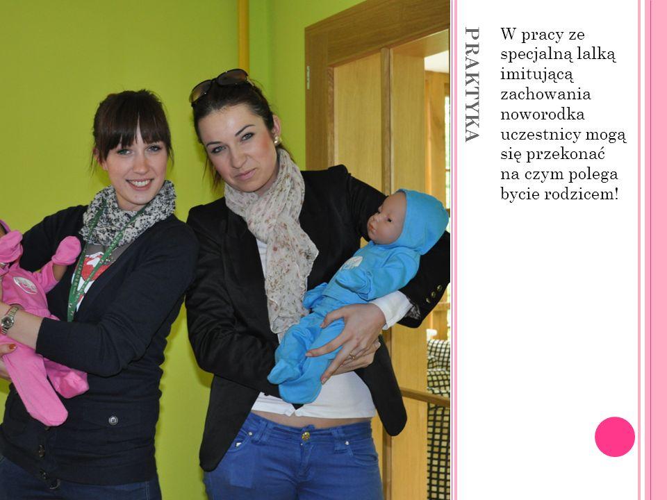 PRAKTYKA W pracy ze specjalną lalką imitującą zachowania noworodka uczestnicy mogą się przekonać na czym polega bycie rodzicem!