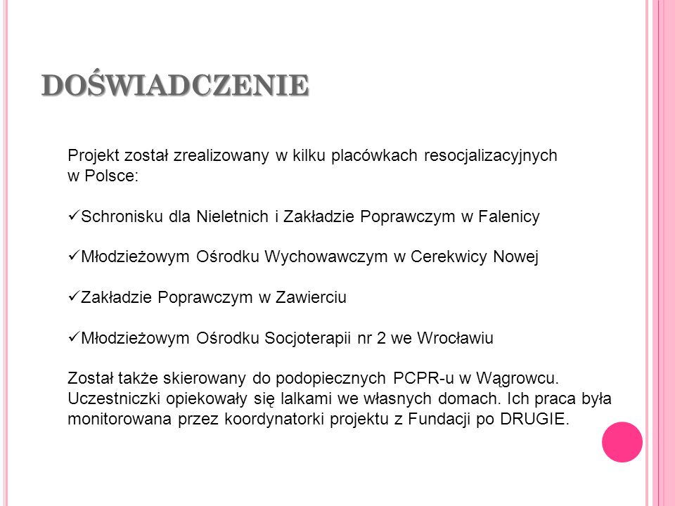 DOŚWIADCZENIE Projekt został zrealizowany w kilku placówkach resocjalizacyjnych w Polsce: Schronisku dla Nieletnich i Zakładzie Poprawczym w Falenicy