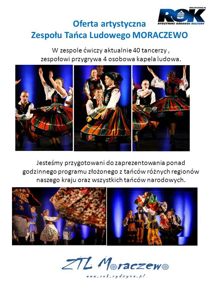 Oferta artystyczna Zespołu Tańca Ludowego MORACZEWO W zespole ćwiczy aktualnie 40 tancerzy, zespołowi przygrywa 4 osobowa kapela ludowa. Jesteśmy przy