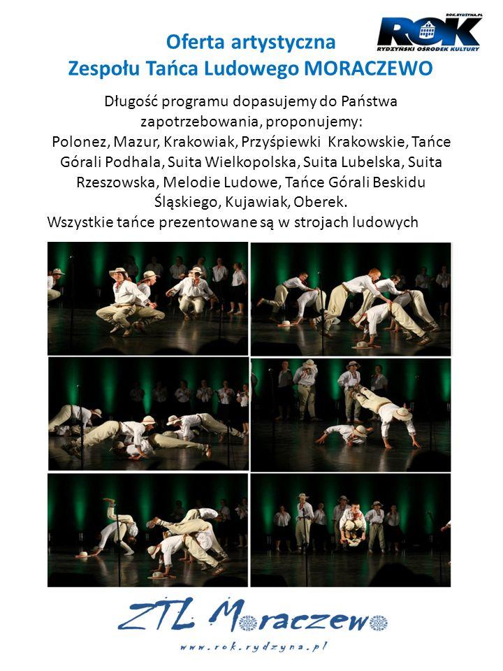 Oferta artystyczna Zespołu Tańca Ludowego MORACZEWO Długość programu dopasujemy do Państwa zapotrzebowania, proponujemy: Polonez, Mazur, Krakowiak, Pr
