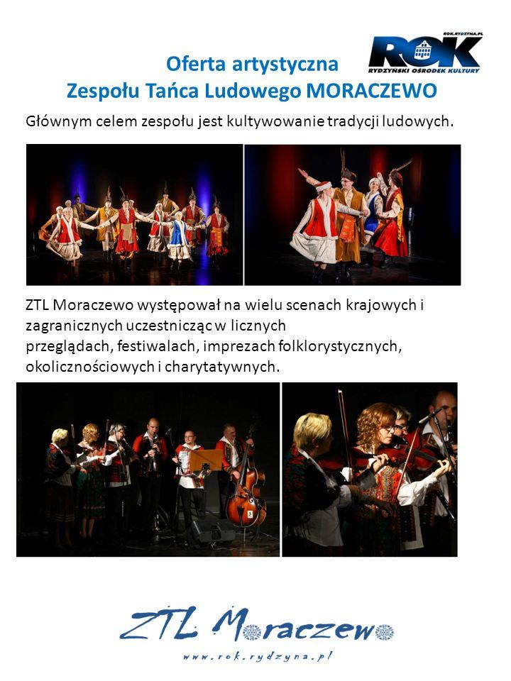 Oferta artystyczna Zespołu Tańca Ludowego MORACZEWO Głównym celem zespołu jest kultywowanie tradycji ludowych. ZTL Moraczewo występował na wielu scena