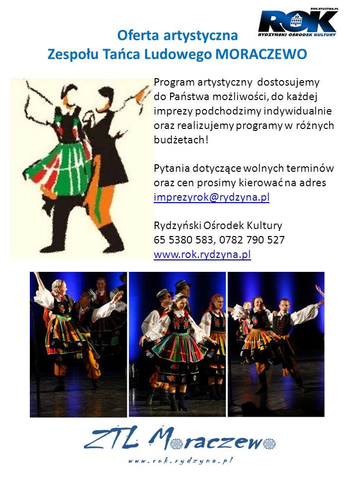 Oferta artystyczna Zespołu Tańca Ludowego MORACZEWO Program artystyczny dostosujemy do Państwa możliwości, do każdej imprezy podchodzimy indywidualnie