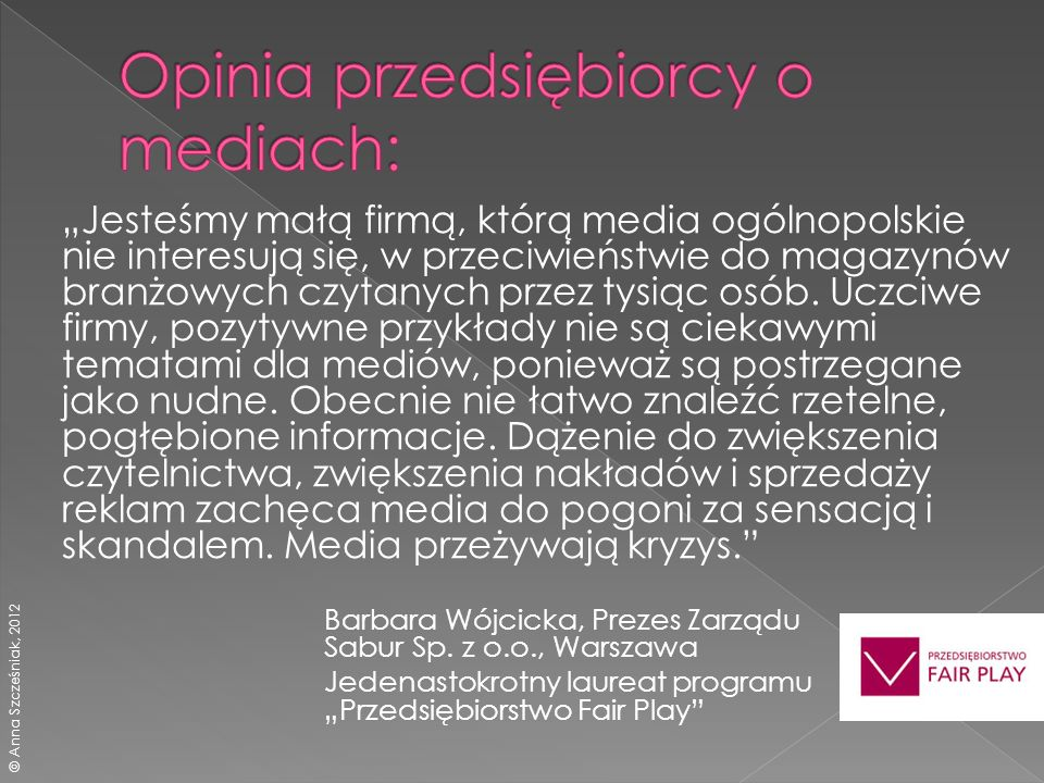 Jesteśmy małą firmą, którą media ogólnopolskie nie interesują się, w przeciwieństwie do magazynów branżowych czytanych przez tysiąc osób.