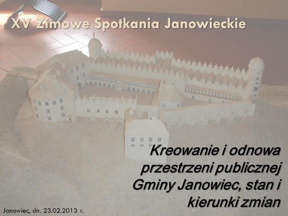 XV Zimowe Spotkania Janowieckie Kreowanie i odnowa przestrzeni publicznej Gminy Janowiec, stan i kierunki zmian Janowiec, dn. 23.02.2013 r.