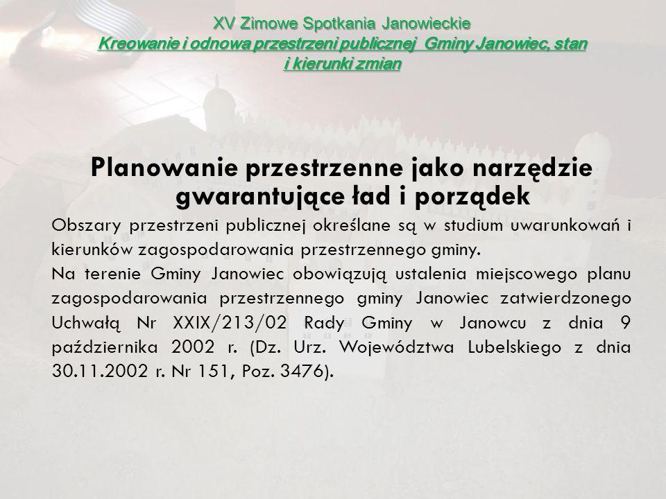 XV Zimowe Spotkania Janowieckie Kreowanie i odnowa przestrzeni publicznej Gminy Janowiec, stan i kierunki zmian Planowanie przestrzenne jako narzędzie