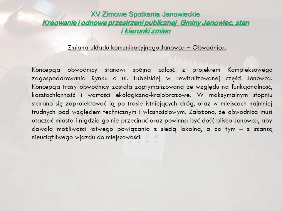 Zmiana układu komunikacyjnego Janowca – Obwodnica. Koncepcja obwodnicy stanowi spójną całość z projektem Kompleksowego zagospodarowania Rynku o ul. Lu