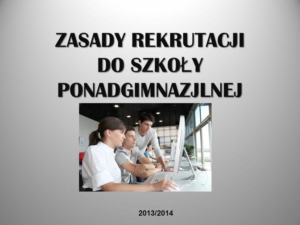 ZASADY REKRUTACJI DO SZKO Ł Y PONADGIMNAZJLNEJ 2013/2014