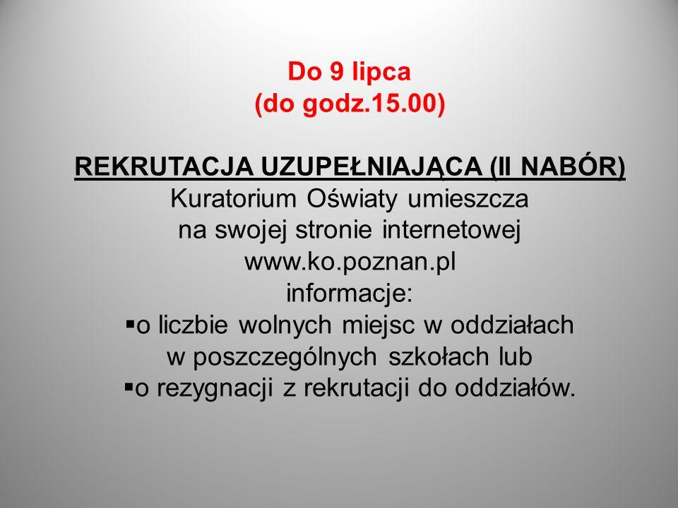 Do 9 lipca (do godz.15.00) REKRUTACJA UZUPEŁNIAJĄCA (II NABÓR) Kuratorium Oświaty umieszcza na swojej stronie internetowej www.ko.poznan.pl informacje