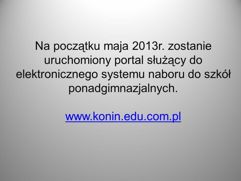 Na początku maja 2013r. zostanie uruchomiony portal służący do elektronicznego systemu naboru do szkół ponadgimnazjalnych. www.konin.edu.com.pl