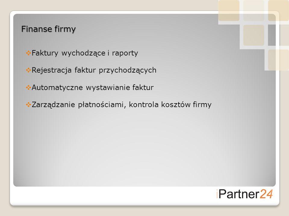 Finanse firmy Faktury wychodzące i raporty Rejestracja faktur przychodzących Automatyczne wystawianie faktur Zarządzanie płatnościami, kontrola kosztó