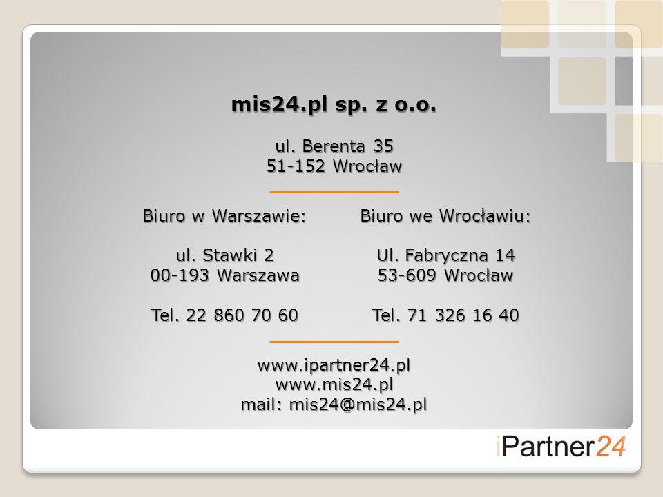 mis24.pl sp. z o.o. ul. Berenta 35 51-152 Wrocław www.ipartner24.plwww.mis24.pl mail: mis24@mis24.pl Biuro w Warszawie: ul. Stawki 2 00-193 Warszawa T