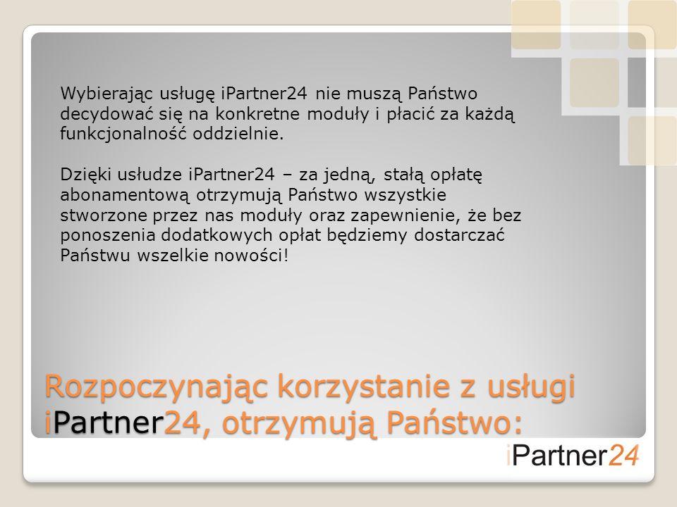 Rozpoczynając korzystanie z usługi iPartner24, otrzymują Państwo: Wybierając usługę iPartner24 nie muszą Państwo decydować się na konkretne moduły i p