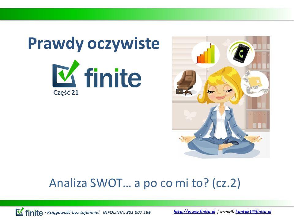 Prawdy oczywiste Analiza SWOT… a po co mi to? (cz.2) - Księgowość bez tajemnic! INFOLINIA: 801 007 196 http://www.finite.plhttp://www.finite.pl   e-ma