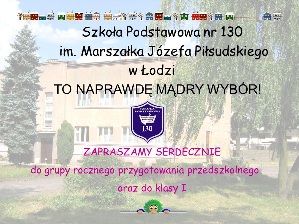 Szkoła Podstawowa nr 130 im.Marszałka Józefa Piłsudskiego w Łodzi TO NAPRAWDĘ MĄDRY WYBÓR.