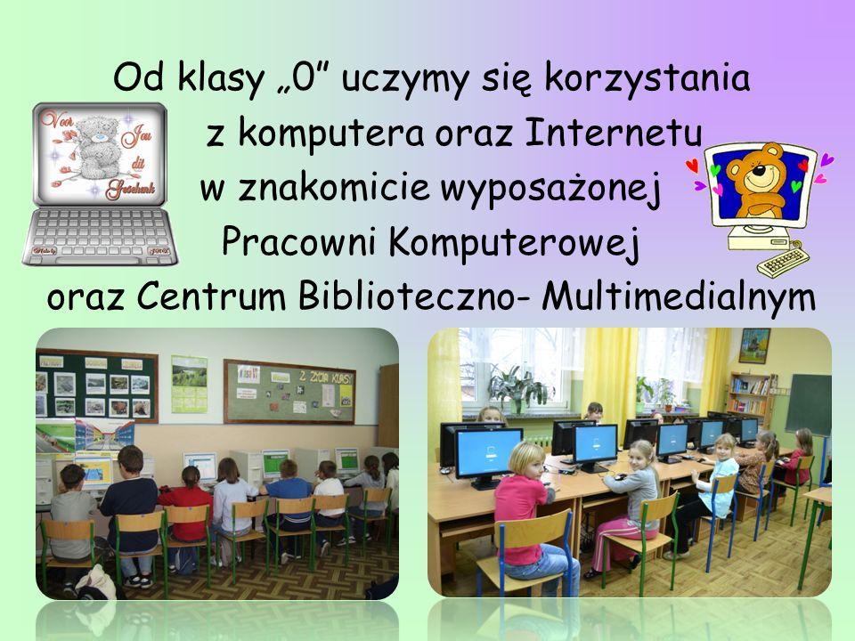 Od klasy 0 uczymy się korzystania z komputera oraz Internetu w znakomicie wyposażonej Pracowni Komputerowej oraz Centrum Biblioteczno- Multimedialnym