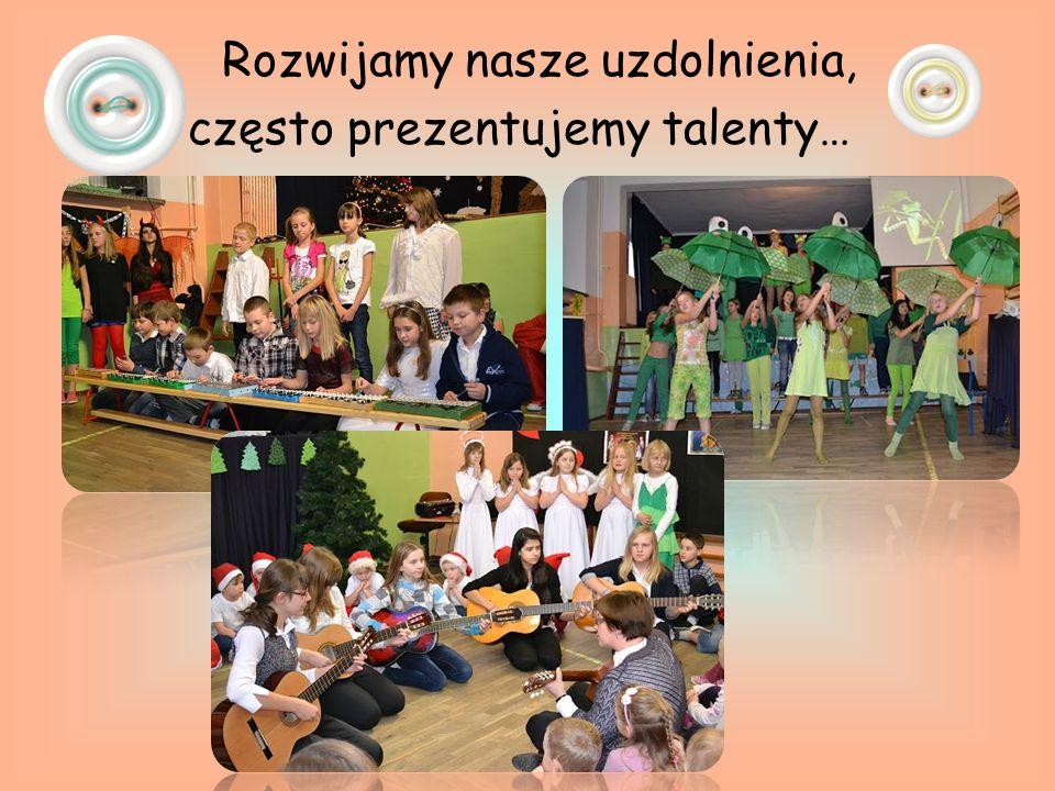 Rozwijamy nasze uzdolnienia, często prezentujemy talenty…