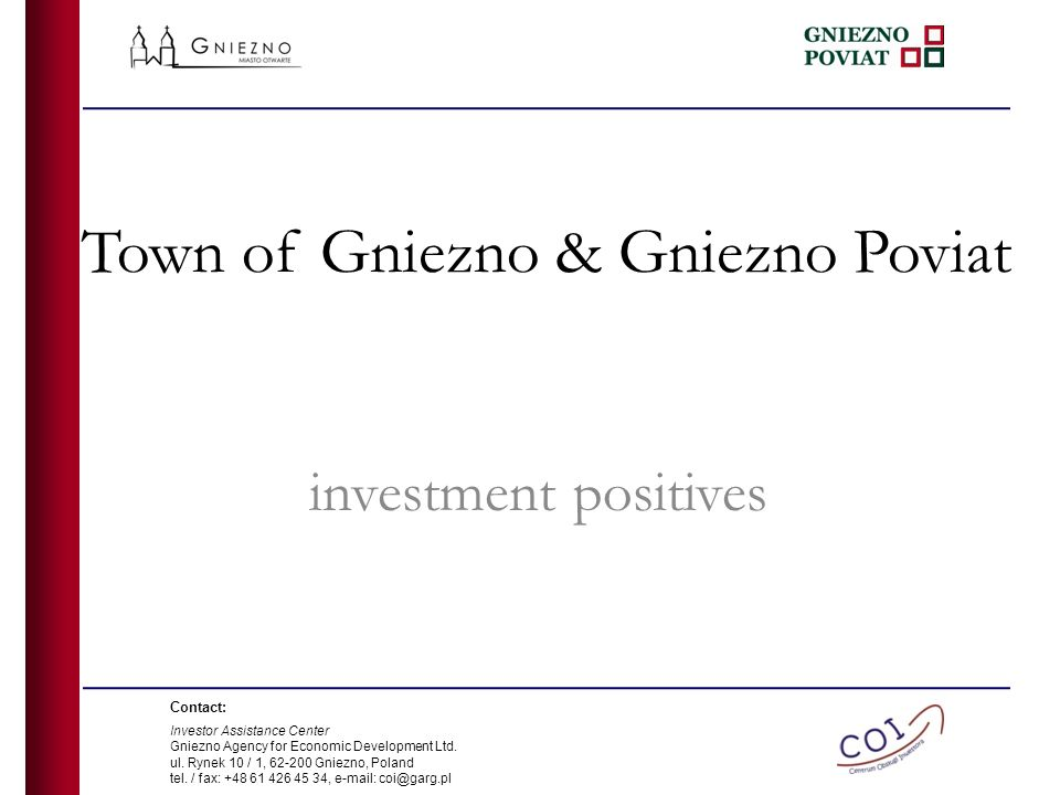 Town of Gniezno & Gniezno Poviat investment positives Contact: Investor Assistance Center Gniezno Agency for Economic Development Ltd.