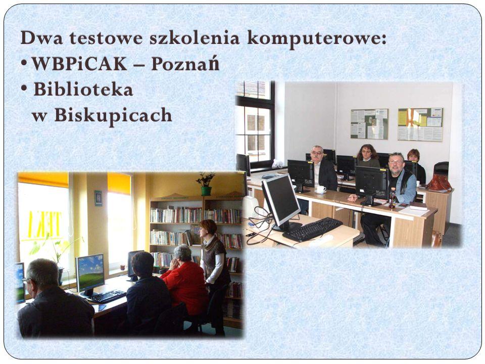 Dwa testowe szkolenia komputerowe: WBPiCAK – Pozna ń WBPiCAK – Pozna ń Biblioteka w Biskupicach Biblioteka w Biskupicach