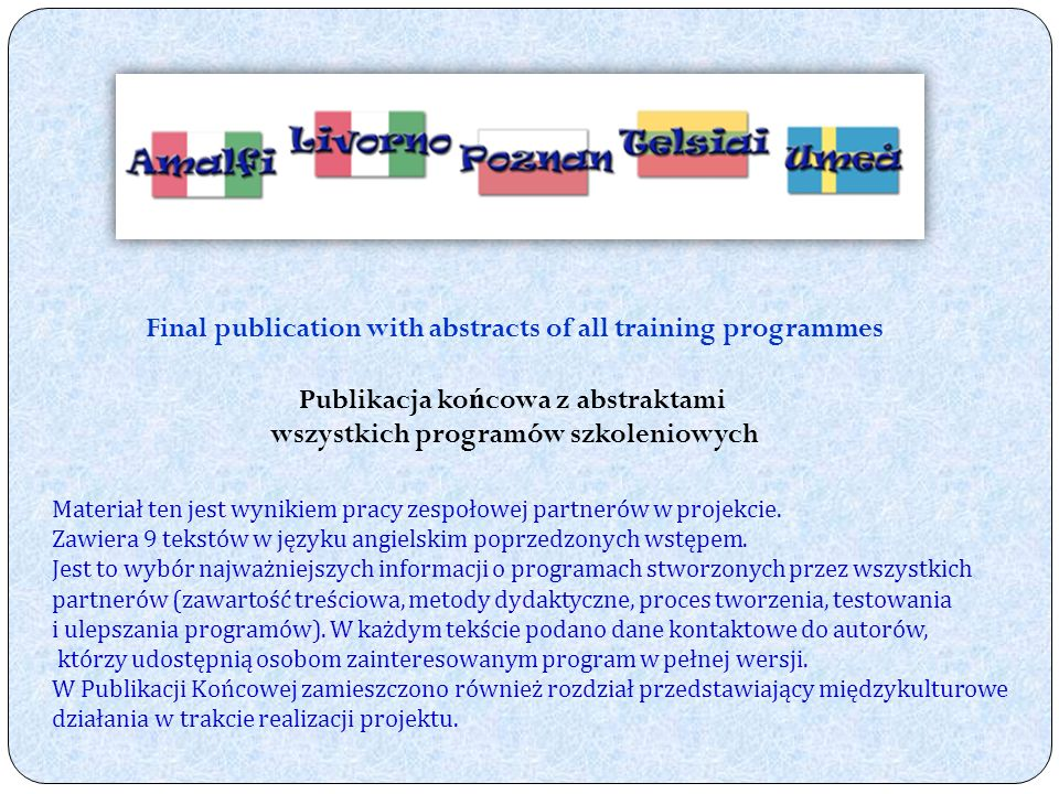 Final publication with abstracts of all training programmes Publikacja ko ń cowa z abstraktami wszystkich programów szkoleniowych Materiał ten jest wynikiem pracy zespołowej partnerów w projekcie.