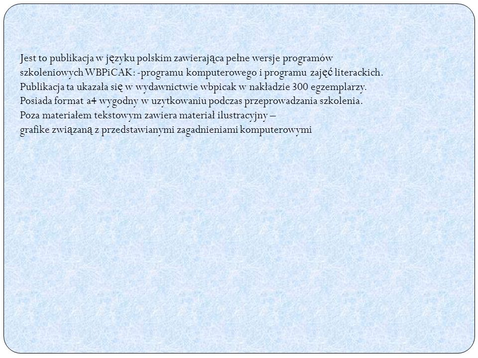Jest to publikacja w j ę zyku polskim zawieraj ą ca pełne wersje programów szkoleniowych WBPiCAK: -programu komputerowego i programu zaj ęć literackich.
