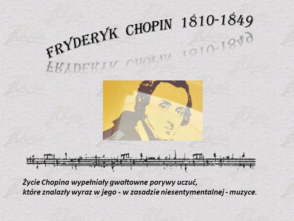 Życie Chopina wypełniały gwałtowne porywy uczuć, które znalazły wyraz w jego - w zasadzie niesentymentalnej - muzyce.
