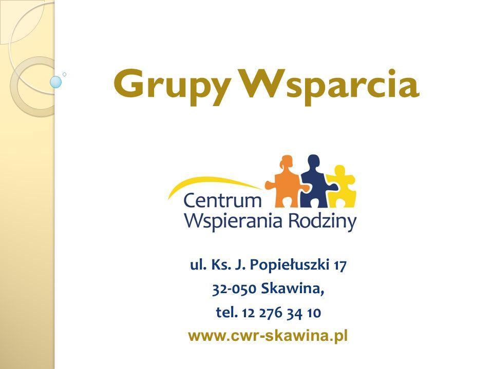 ul. Ks. J. Popiełuszki 17 32-050 Skawina, tel. 12 276 34 10 www.cwr-skawina.pl Grupy Wsparcia