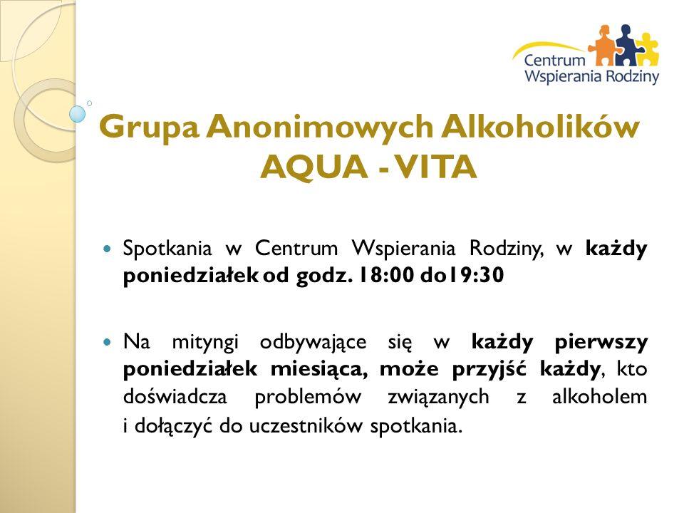 Grupa Anonimowych Alkoholików AQUA - VITA Spotkania w Centrum Wspierania Rodziny, w każdy poniedziałek od godz. 18:00 do19:30 Na mityngi odbywające si