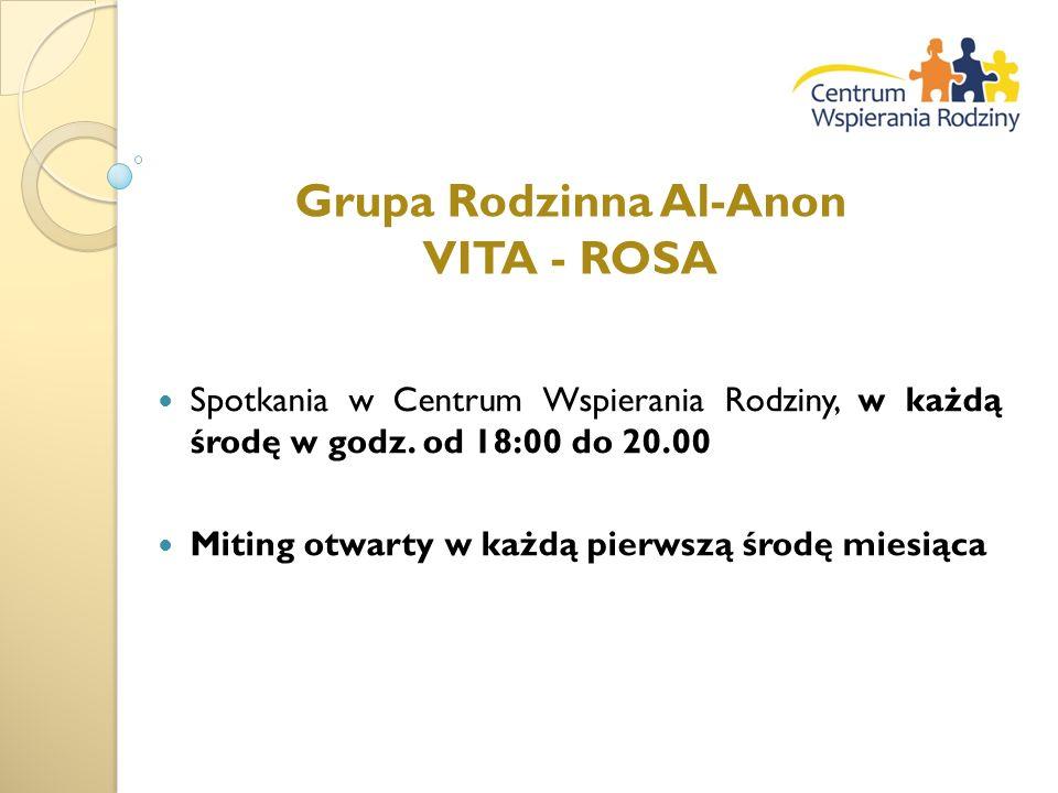 Grupa Rodzinna Al-Anon VITA - ROSA Spotkania w Centrum Wspierania Rodziny, w każdą środę w godz. od 18:00 do 20.00 Miting otwarty w każdą pierwszą śro