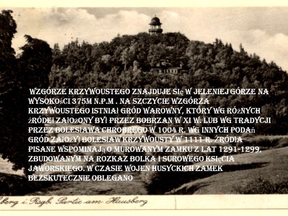 Wzgórze Krzywoustego znajduje si ę w Jeleniej Górze na wysoko ś ci 375m n.p.m. Na szczycie Wzgórza Krzywoustego istnia ł gród warowny, który wg ró ż n