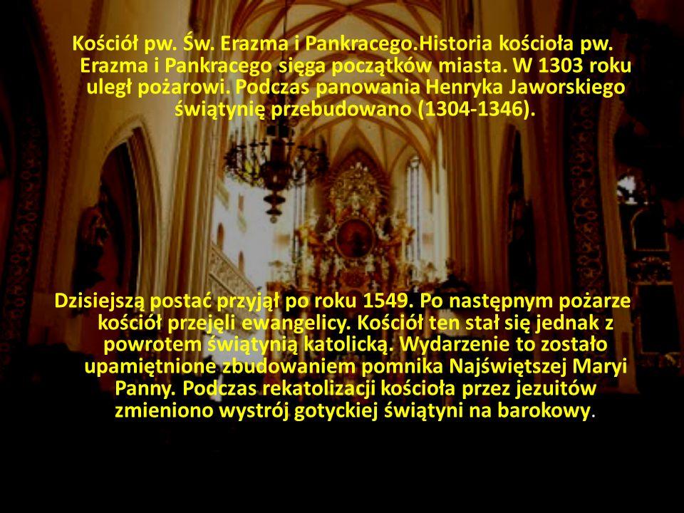 Kościół pw. Św. Erazma i Pankracego.Historia kościoła pw. Erazma i Pankracego sięga początków miasta. W 1303 roku uległ pożarowi. Podczas panowania He