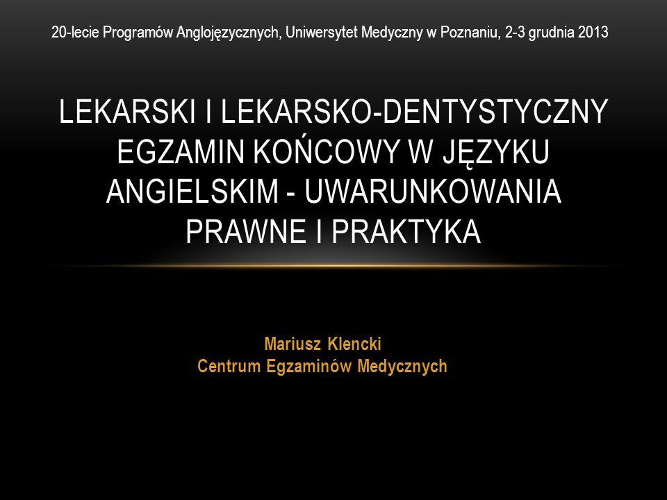 Mariusz Klencki Centrum Egzaminów Medycznych LEKARSKI I LEKARSKO-DENTYSTYCZNY EGZAMIN KOŃCOWY W JĘZYKU ANGIELSKIM - UWARUNKOWANIA PRAWNE I PRAKTYKA 20