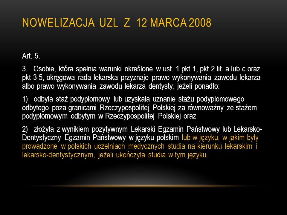 NOWELIZACJA UZL Z 12 MARCA 2008 Art. 5. 3. Osobie, która spełnia warunki określone w ust. 1 pkt 1, pkt 2 lit. a lub c oraz pkt 3-5, okręgowa rada leka