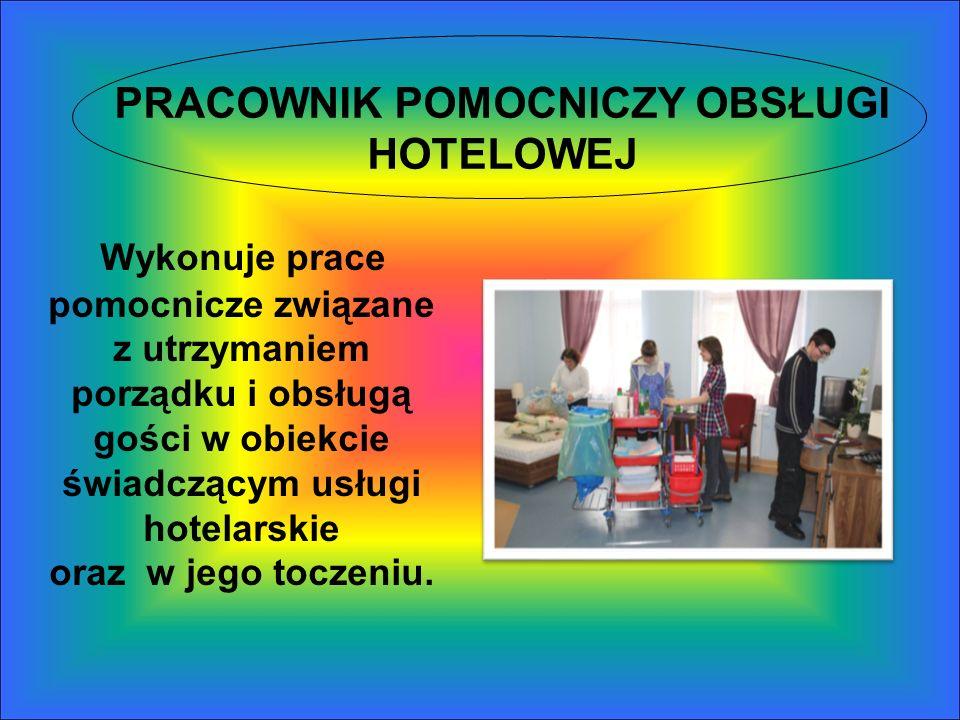 PRACOWNIK POMOCNICZY OBSŁUGI HOTELOWEJ Wykonuje prace pomocnicze związane z utrzymaniem porządku i obsługą gości w obiekcie świadczącym usługi hotelar