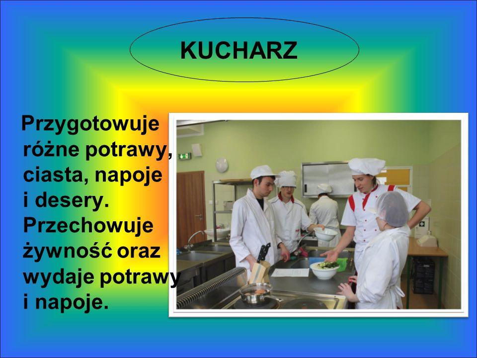 KUCHARZ Przygotowuje różne potrawy, ciasta, napoje i desery. Przechowuje żywność oraz wydaje potrawy i napoje.