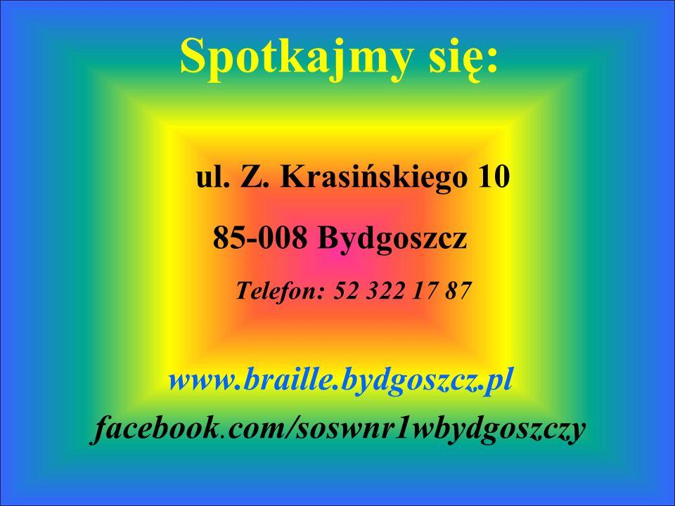 Spotkajmy się: ul. Z. Krasińskiego 10 85-008 Bydgoszcz Telefon: 52 322 17 87 www.braille.bydgoszcz.pl facebook.com/soswnr1wbydgoszczy