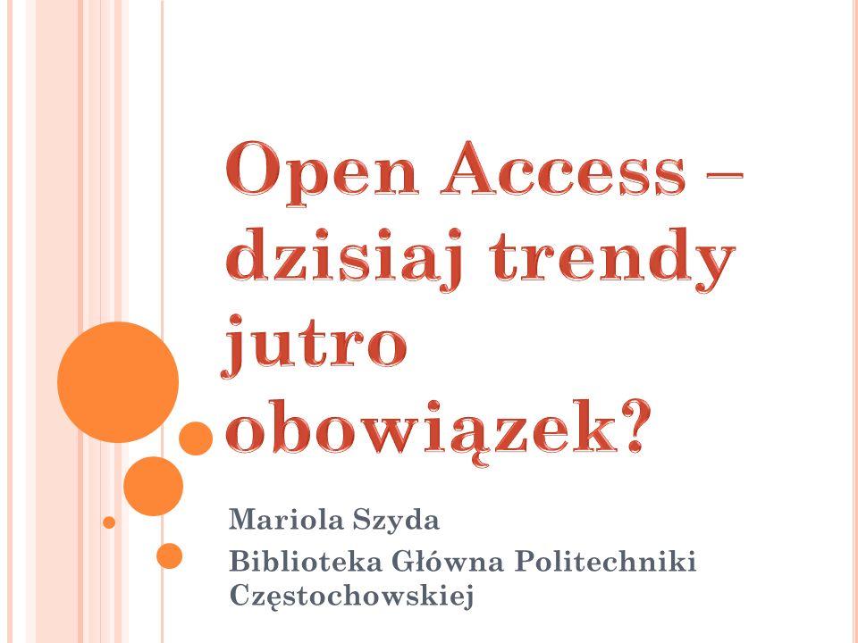 D EFINICJE I CELE Open Access (otwarty dostęp), to wolny, powszechny, trwały i natychmiastowy dostęp dla każdego do cyfrowych form zapisu danych i treści naukowych oraz edukacyjnych.