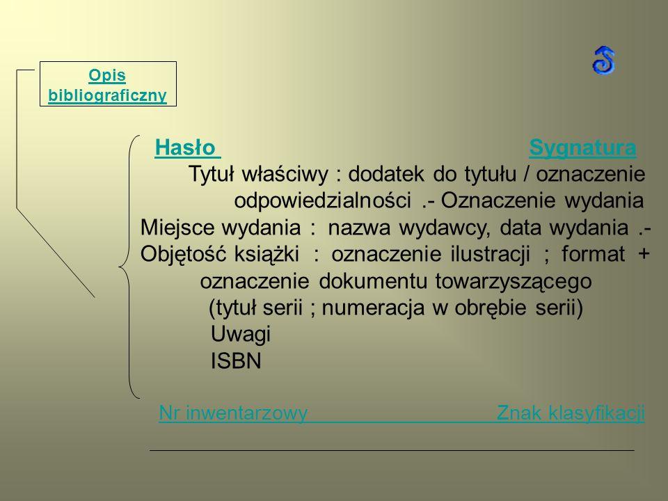Hasło Hasło SygnaturaSygnatura Tytuł właściwy : dodatek do tytułu / oznaczenie odpowiedzialności.- Oznaczenie wydania Miejsce wydania : nazwa wydawcy,