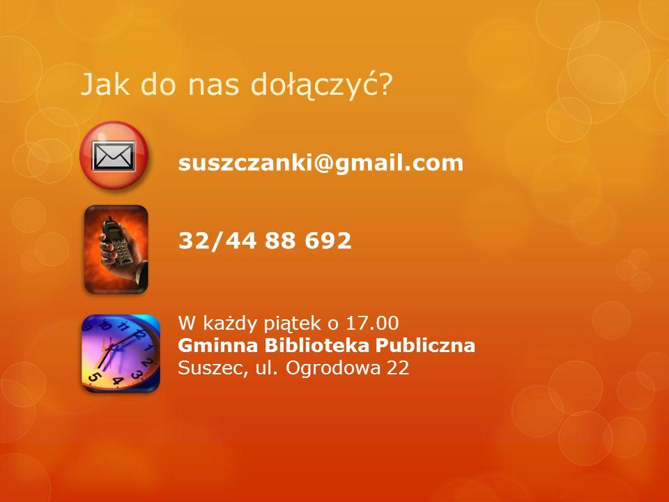 Jak do nas dołączyć? suszczanki@gmail.com 32/44 88 692 W każdy piątek o 17.00 Gminna Biblioteka Publiczna Suszec, ul. Ogrodowa 22