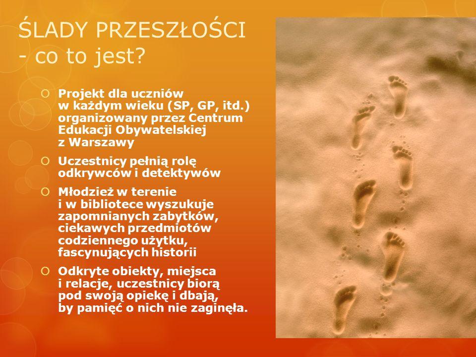 ŚLADY PRZESZŁOŚCI - co to jest? Projekt dla uczniów w każdym wieku (SP, GP, itd.) organizowany przez Centrum Edukacji Obywatelskiej z Warszawy Uczestn