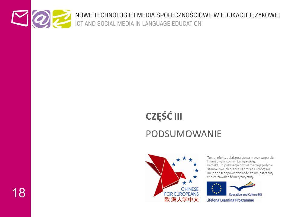 18 CZĘŚĆ III PODSUMOWANIE Ten projekt został zrealizowany przy wsparciu finansowym Komisji Europejskiej.