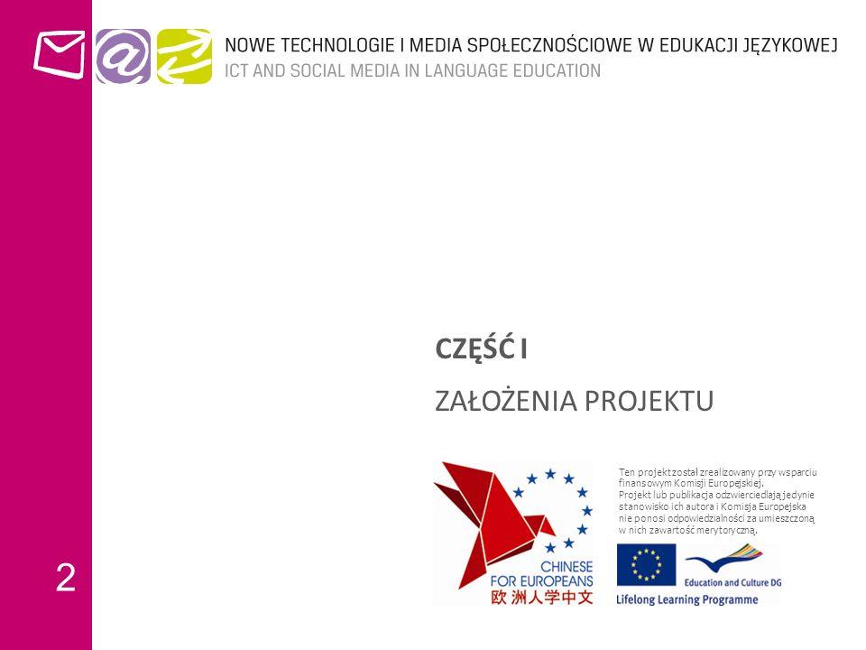 P ODSTAWOWE INFORMACJE W ARSZAWA, 24 WRZEŚNIA 2012 Nazwa projektuChinese for Europeans (C4EU) Program Lifelong Learning Programme Languages (Key Activity 2), Multilateral Projects Numer umowy2010 - 4141 / 001 – 001 Numer projektu511727-LLP-1-2010-1-PL-KA2-KA2MP Okres realizacji projektu01 stycznia 2011 – 31 grudnia 2012 Adres WWW projektu www.chinese4.eu