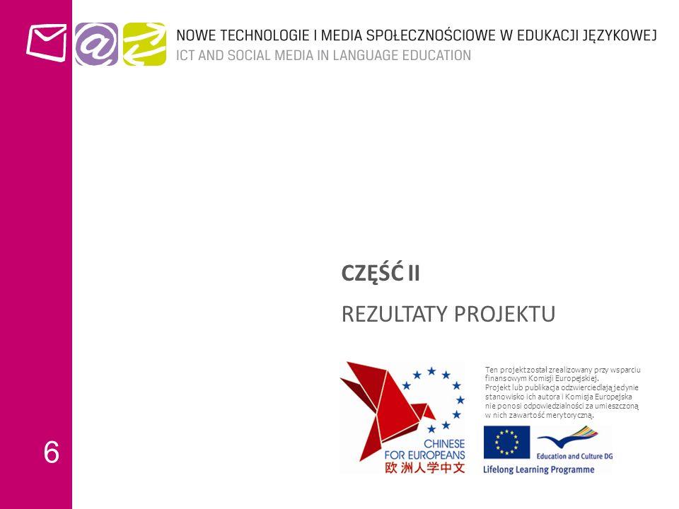 6 CZĘŚĆ II REZULTATY PROJEKTU Ten projekt został zrealizowany przy wsparciu finansowym Komisji Europejskiej.