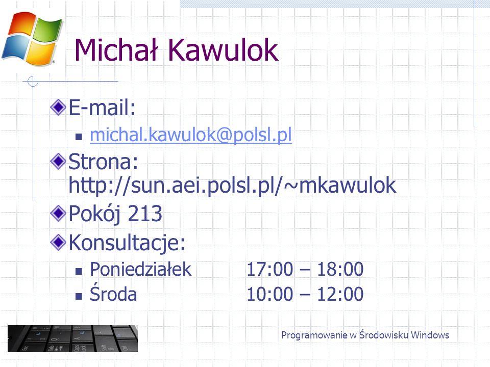 Programowanie w Środowisku Windows Michał Kawulok E-mail: michal.kawulok@polsl.pl Strona: http://sun.aei.polsl.pl/~mkawulok Pokój 213 Konsultacje: Pon