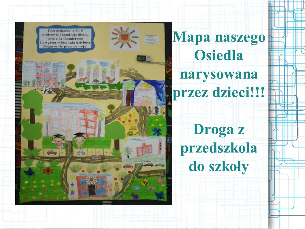 Mapa naszego Osiedla narysowana przez dzieci!!! Droga z przedszkola do szkoły
