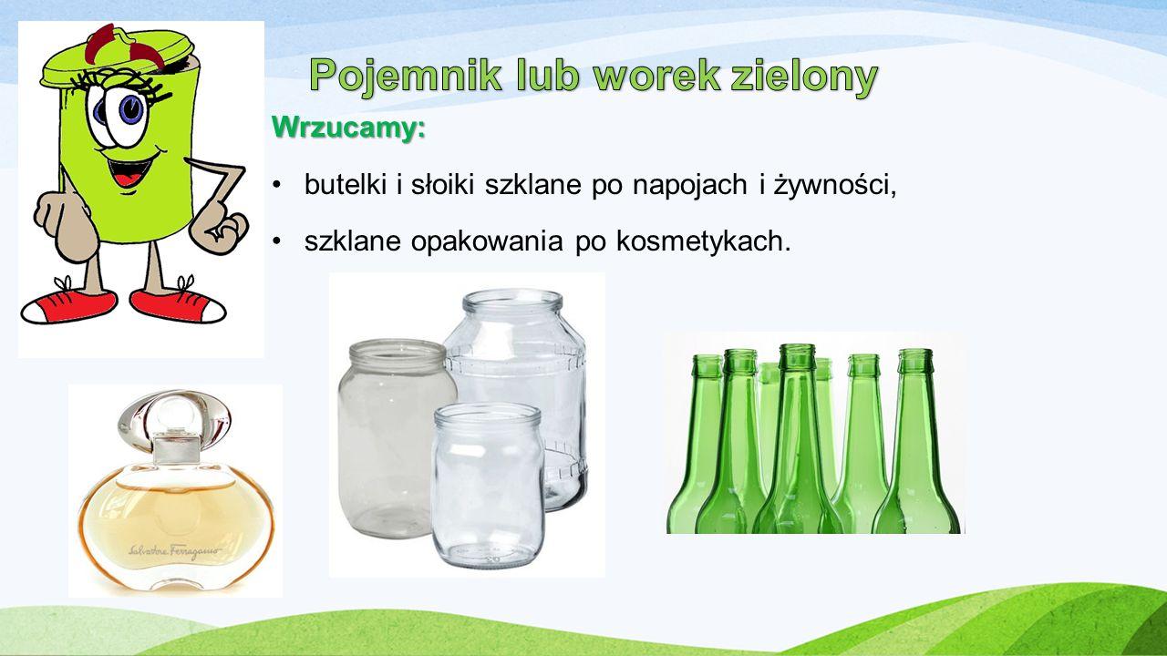 Wrzucamy: butelki i słoiki szklane po napojach i żywności, szklane opakowania po kosmetykach.