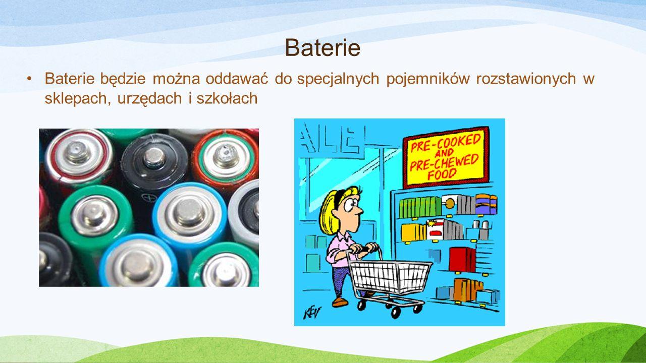 Baterie Baterie będzie można oddawać do specjalnych pojemników rozstawionych w sklepach, urzędach i szkołach