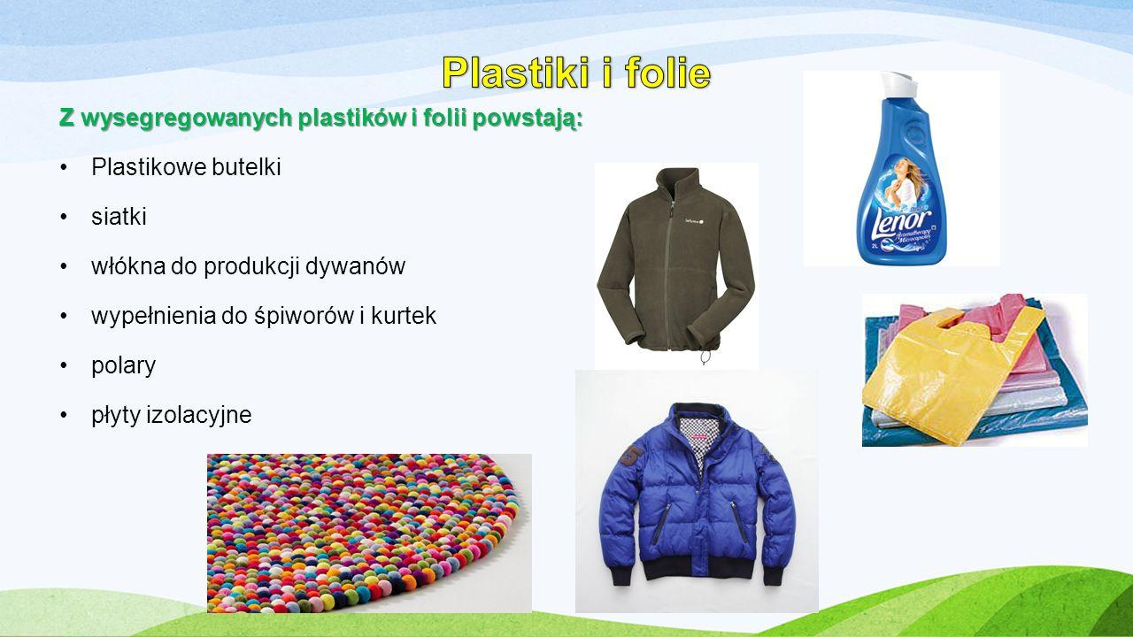 Z wysegregowanych plastików i folii powstają: Plastikowe butelki siatki włókna do produkcji dywanów wypełnienia do śpiworów i kurtek polary płyty izol